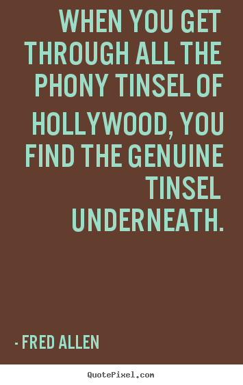 Fred Allen image quote - When you get through all the phony tinsel of hollywood, you find the genuine.. - Inspirational quote