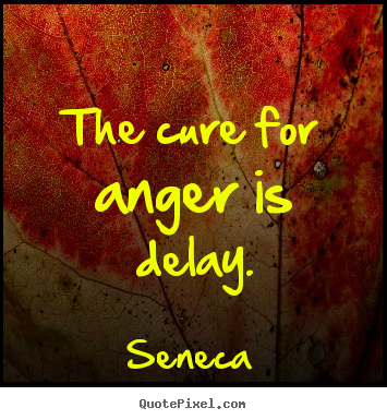 Customize picture quotes about inspirational - The cure for anger is delay.