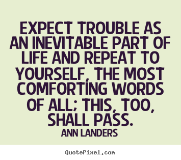Inspirational quotes - Expect trouble as an inevitable part of life and repeat..