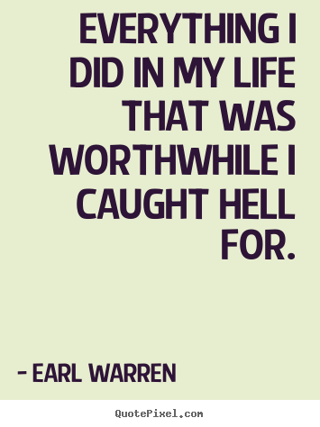 Inspirational quotes - Everything i did in my life that was worthwhile i caught hell for.