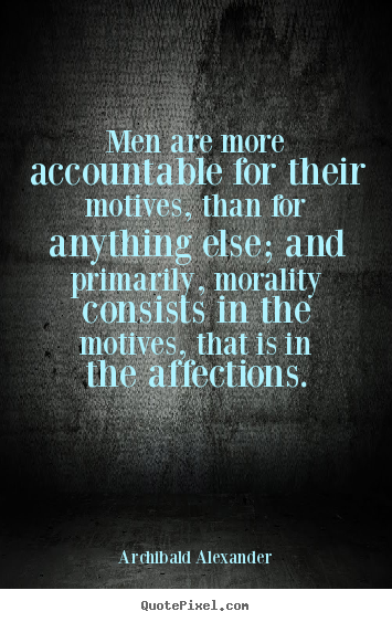 Archibald Alexander picture quotes - Men are more accountable for their motives, than.. - Inspirational quote