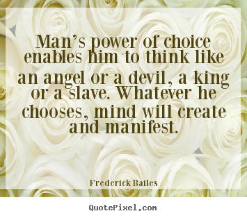 Customize picture quotes about inspirational - Man's power of choice enables him to think..