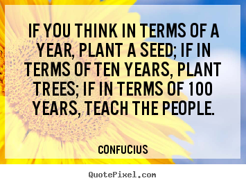 Confucius picture quotes - If you think in terms of a year, plant a seed; if.. - Inspirational quotes
