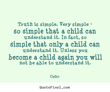 Quote about inspirational - Truth is simple. very simple - so simple that a child can understand..