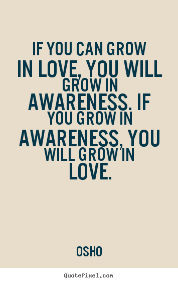 Inspirational quotes - If you can grow in love, you will grow in..