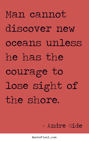 Andre Gide picture quotes - Man cannot discover new oceans unless he has the courage to.. - Inspirational quotes