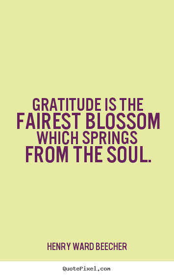 Quotes about inspirational - Gratitude is the fairest blossom which springs from the..