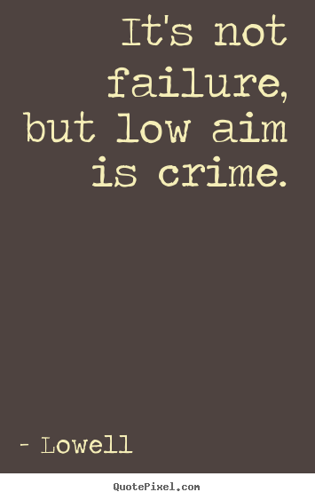 Quote about inspirational - It's not failure, but low aim is crime.