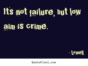 Create graphic picture quotes about inspirational - It's not failure, but low aim is crime.