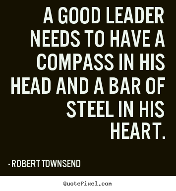 Quotes about inspirational - A good leader needs to have a compass in his head and..