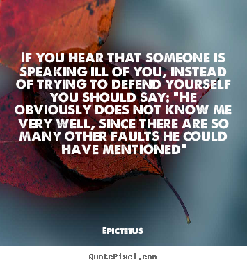 Quote about inspirational - If you hear that someone is speaking ill of you,..