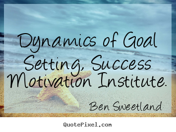 Quotes about inspirational - Dynamics of goal setting, success motivation..