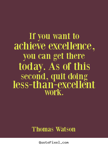 Thomas Watson picture quotes - If you want to achieve excellence, you can.. - Inspirational sayings