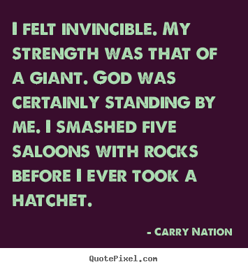Inspirational quotes - I felt invincible. my strength was that of a giant. god..