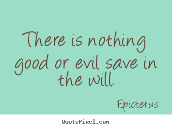 Quotes about inspirational - There is nothing good or evil save in the will.