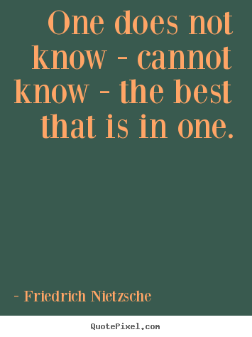 Quotes about inspirational - One does not know - cannot know - the best that is in..