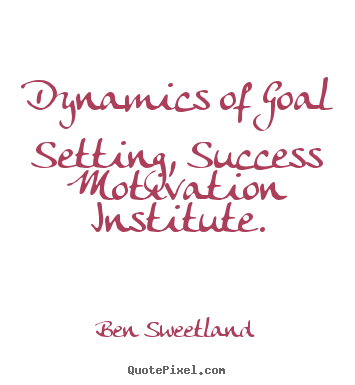 Quote about inspirational - Dynamics of goal setting, success motivation institute.