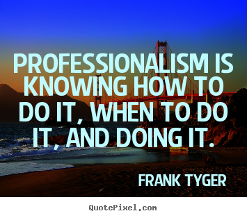 Quotes about inspirational - Professionalism is knowing how to do it,..