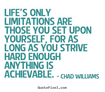Chad Williams pictures sayings - Life's only limitations are those you set upon yourself, for as long.. - Life quotes