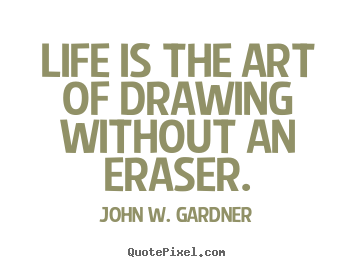Design picture quotes about life - Life is the art of drawing without an eraser.