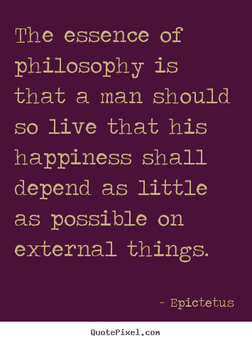The essence of philosophy is that a man should so live.. Epictetus popular life quote