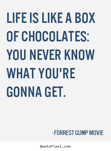 Life is like a box of chocolates: you never know.. Forrest Gump Movie top life quotes