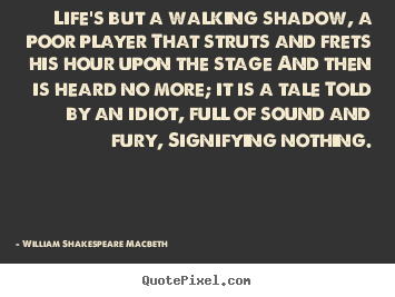 William Shakespeare Macbeth picture quotes - Life's but a walking shadow, a poor player that struts and frets.. - Life quotes