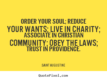 Life quotes - Order your soul; reduce your wants; live in charity;..