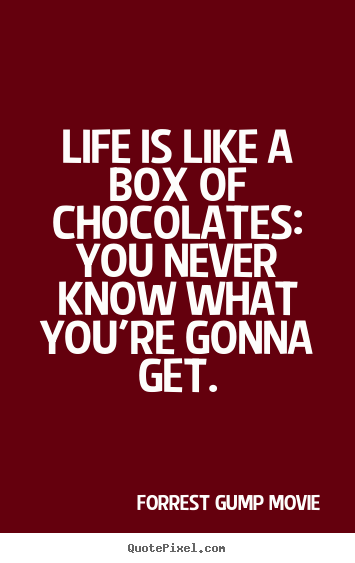 Quotes about life - Life is like a box of chocolates: you never know..
