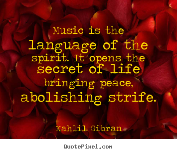 Kahlil Gibran photo quote - Music is the language of the spirit. it opens the secret.. - Life quote