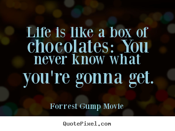 Forrest Gump Movie picture quotes - Life is like a box of chocolates: you never know what you're gonna get. - Life quotes