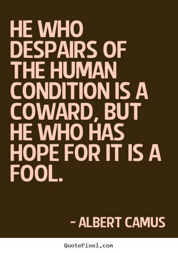 Albert Camus picture quotes - He who despairs of the human condition is a coward, but.. - Life quote