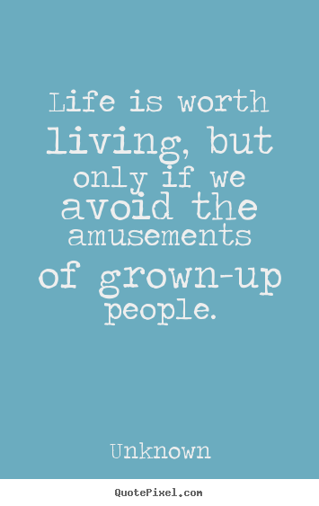 Make custom picture quotes about life - Life is worth living, but only if we avoid..