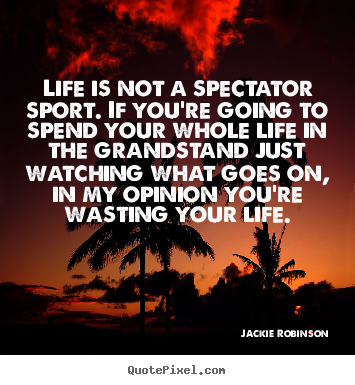 Jackie Robinson picture quotes - Life is not a spectator sport. if you're going.. - Life quotes
