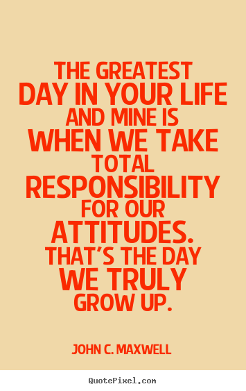 Life quotes - The greatest day in your life and mine is when we take total..