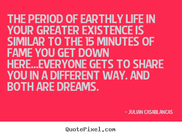 Quotes about life - The period of earthly life in your greater existence..
