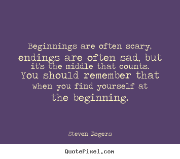 Design custom picture quotes about life - Beginnings are often scary, endings are often sad, but it's the middle..