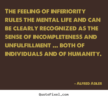 Quotes about life - The feeling of inferiority rules the mental life and can be clearly..