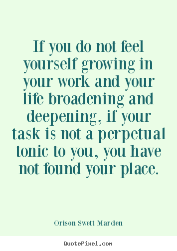 Customize picture quotes about life - If you do not feel yourself growing in your work..