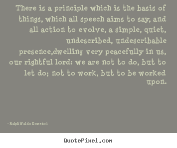 Ralph Waldo Emerson picture quotes - There is a principle which is the basis of.. - Life quotes