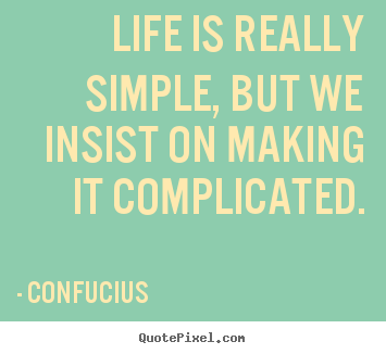 Design your own picture quotes about life - Life is really simple, but we insist on making it complicated.
