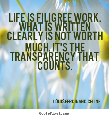 Louis-Ferdinand Celine picture quotes - Life is filigree work. what is written clearly is not worth.. - Life quotes