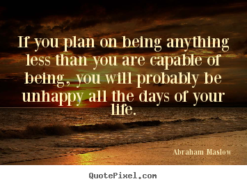 Abraham Maslow picture quotes - If you plan on being anything less than you are capable of being, you.. - Life quotes