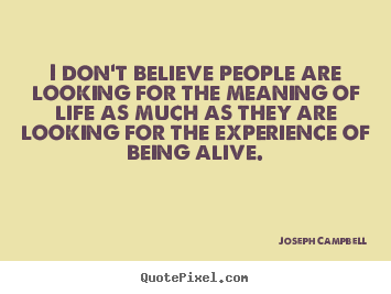 Make custom picture quotes about life - I don't believe people are looking for the..