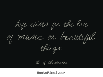 Sayings about life - Life exists for the love of music or beautiful..