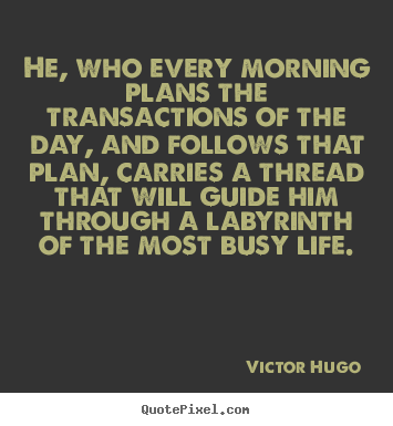 Design photo quotes about life - He, who every morning plans the transactions of the day, and follows..