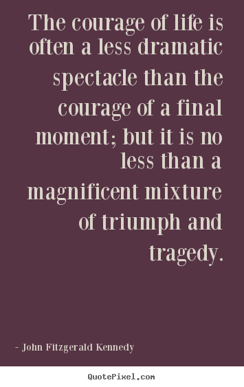 Create your own photo quotes about life - The courage of life is often a less dramatic spectacle than the..