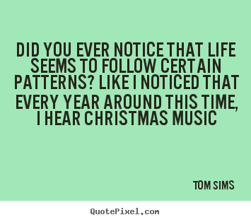Tom Sims picture sayings - Did you ever notice that life seems to follow.. - Life quotes