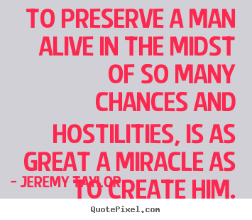 Jeremy Taylor picture quotes - To preserve a man alive in the midst of so many.. - Life sayings
