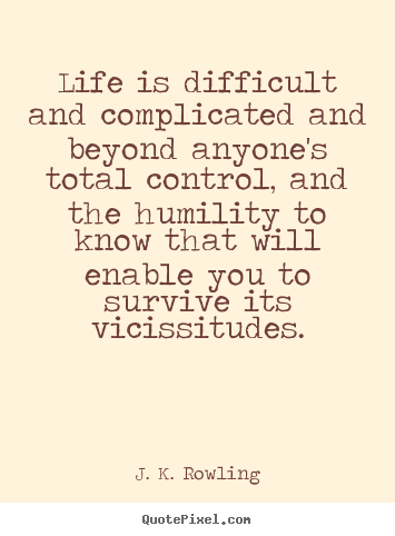 J. K. Rowling picture quote - Life is difficult and complicated and beyond anyone's.. - Life sayings